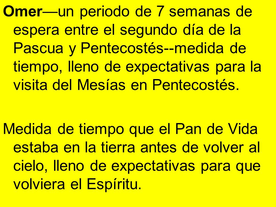 Omerun periodo de 7 semanas de espera entre el segundo día de la Pascua y Pentecostés--medida de tiempo, lleno de expectativas para la visita del Mesí