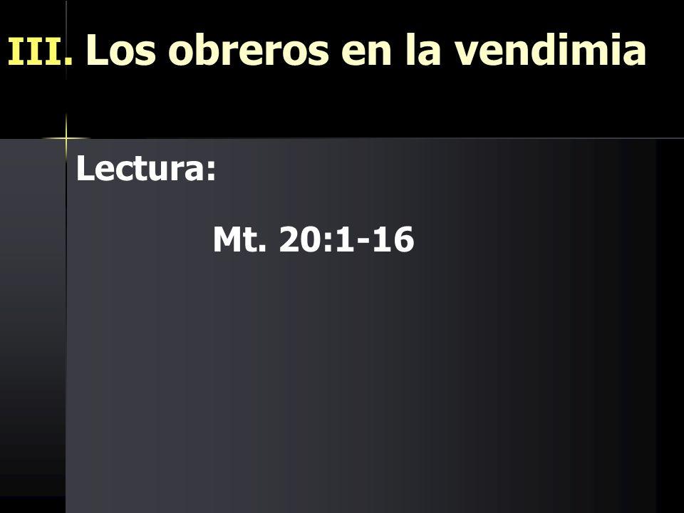III. Los obreros en la vendimia Lectura: Mt. 20:1-16