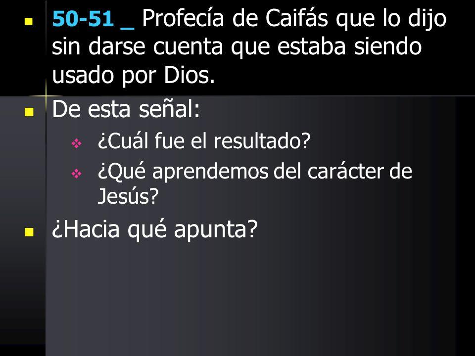 50-51 _ Profecía de Caifás que lo dijo sin darse cuenta que estaba siendo usado por Dios. De esta señal: ¿Cuál fue el resultado? ¿Qué aprendemos del c
