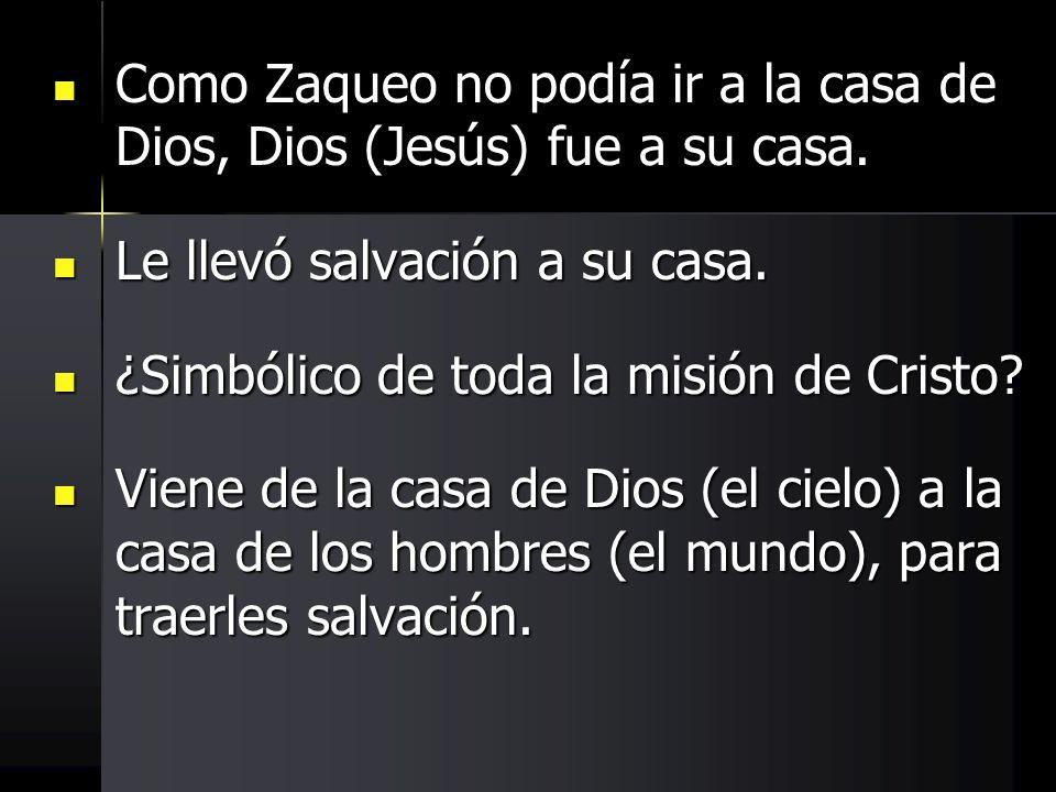 Como Zaqueo no podía ir a la casa de Dios, Dios (Jesús) fue a su casa. Como Zaqueo no podía ir a la casa de Dios, Dios (Jesús) fue a su casa. Le llevó