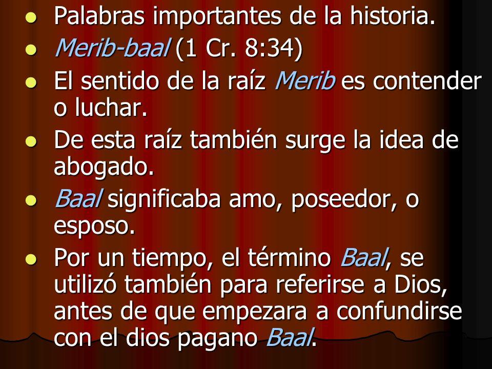 Palabras importantes de la historia. Palabras importantes de la historia. Merib-baal (1 Cr. 8:34) Merib-baal (1 Cr. 8:34) El sentido de la raíz Merib