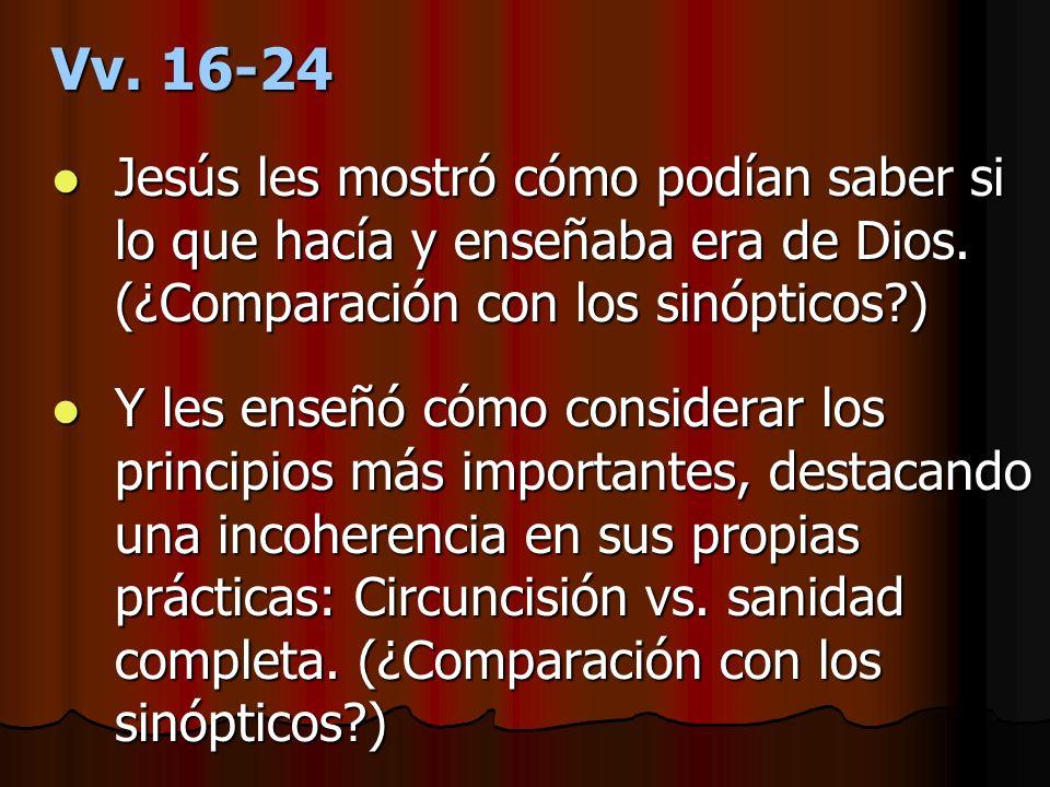Vv. 16-24 Jesús les mostró cómo podían saber si lo que hacía y enseñaba era de Dios. (¿Comparación con los sinópticos?) Jesús les mostró cómo podían s