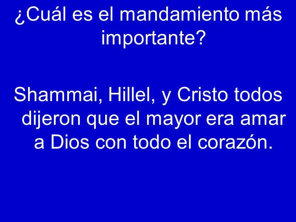 ¿Cuál es el mandamiento más importante? Shammai, Hillel, y Cristo todos dijeron que el mayor era amar a Dios con todo el corazón.