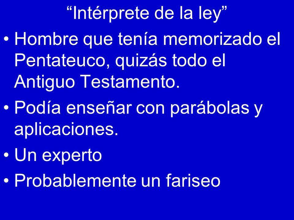 Intérprete de la ley Hombre que tenía memorizado el Pentateuco, quizás todo el Antiguo Testamento. Podía enseñar con parábolas y aplicaciones. Un expe