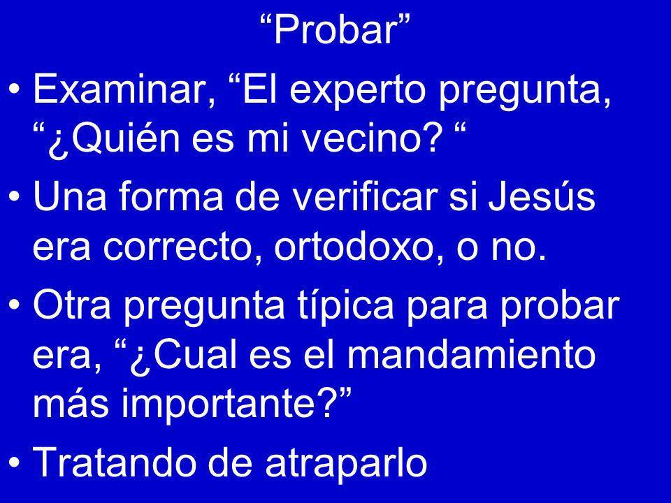 Probar Examinar, El experto pregunta, ¿Quién es mi vecino? Una forma de verificar si Jesús era correcto, ortodoxo, o no. Otra pregunta típica para pro
