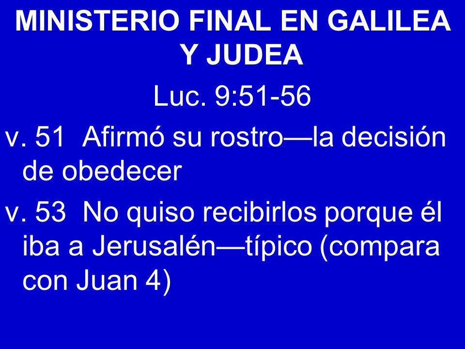 MINISTERIO FINAL EN GALILEA Y JUDEA Luc. 9:51-56 v. 51 Afirmó su rostrola decisión de obedecer v. 53 No quiso recibirlos porque él iba a Jerusaléntípi
