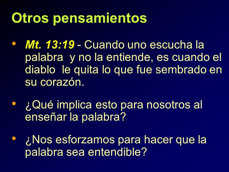 Otros pensamientos Mt. 13:19 - Cuando uno escucha la palabra y no la entiende, es cuando el diablo le quita lo que fue sembrado en su corazón. ¿Qué im