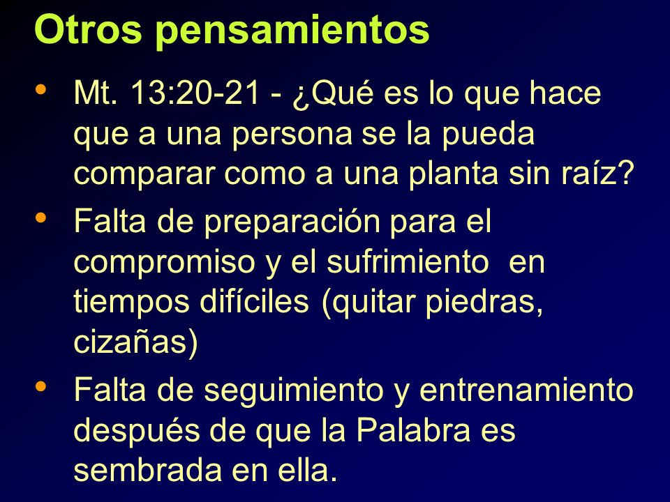 Otros pensamientos Mt. 13:20-21 - ¿Qué es lo que hace que a una persona se la pueda comparar como a una planta sin raíz? Falta de preparación para el