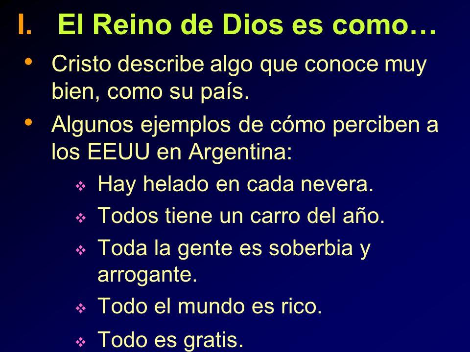 I. El Reino de Dios es como… Cristo describe algo que conoce muy bien, como su país. Algunos ejemplos de cómo perciben a los EEUU en Argentina: Hay he