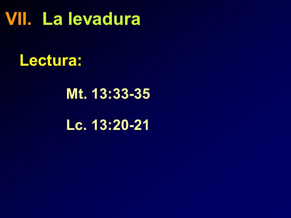 VII. La levadura Lectura: Mt. 13:33-35 Lc. 13:20-21