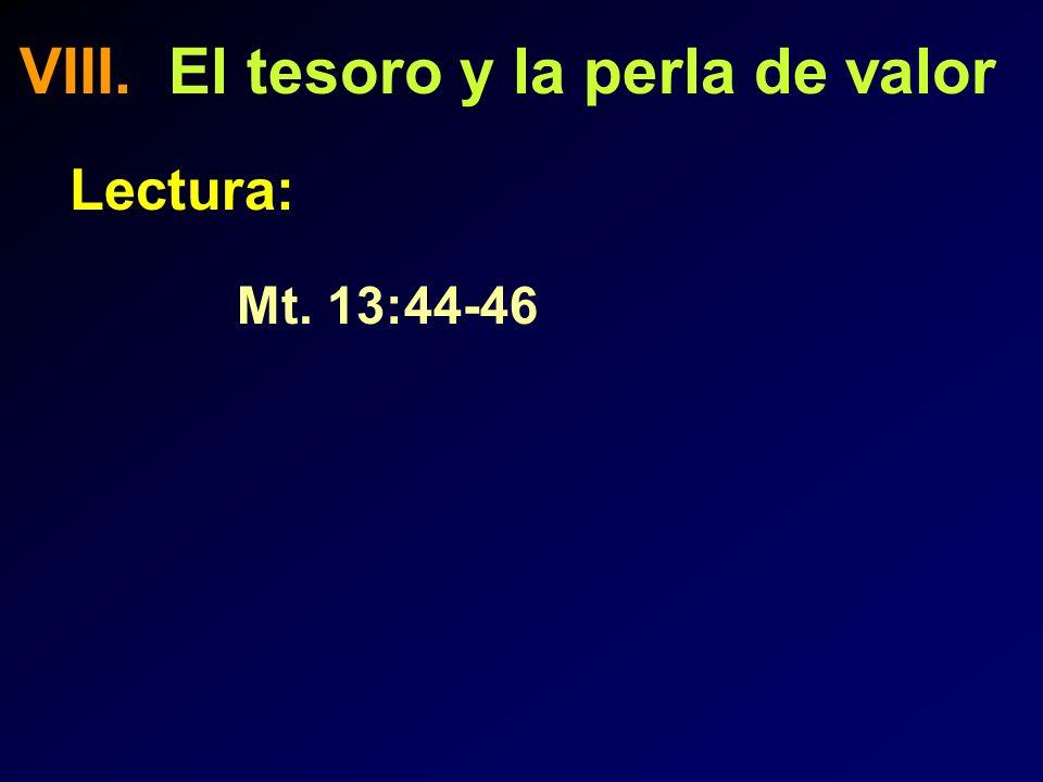 VIII. El tesoro y la perla de valor Lectura: Mt. 13:44-46