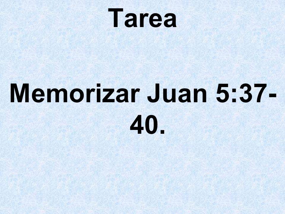 Tarea Memorizar Juan 5:37- 40.