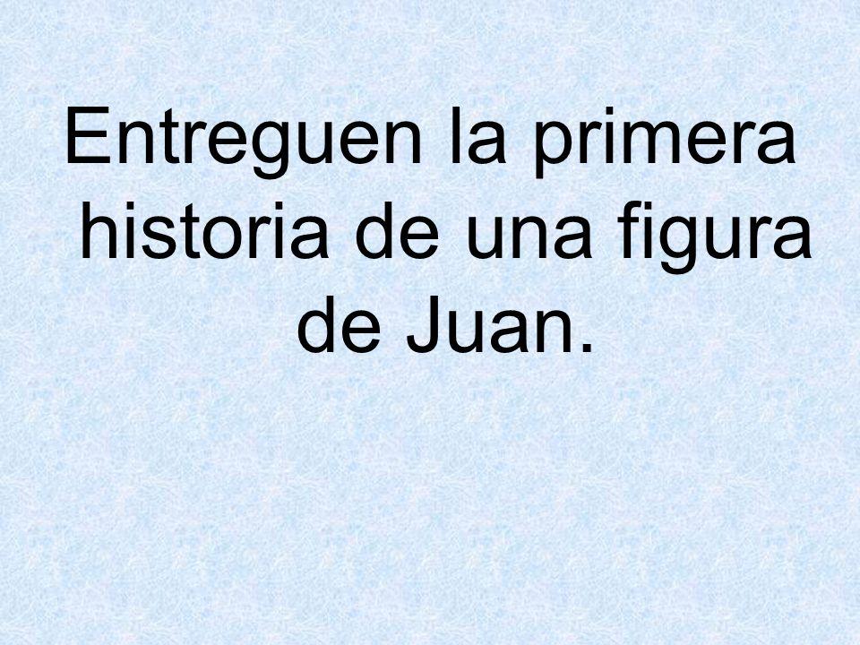 Entreguen la primera historia de una figura de Juan.