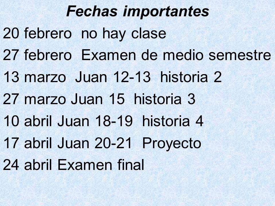 Fechas importantes 20 febrero no hay clase 27 febrero Examen de medio semestre 13 marzo Juan 12-13 historia 2 27 marzo Juan 15 historia 3 10 abril Jua