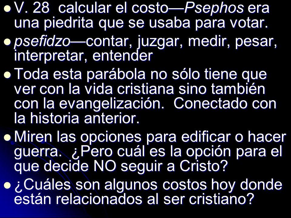 V. 28 calcular el costoPsephos era una piedrita que se usaba para votar. V. 28 calcular el costoPsephos era una piedrita que se usaba para votar. psef