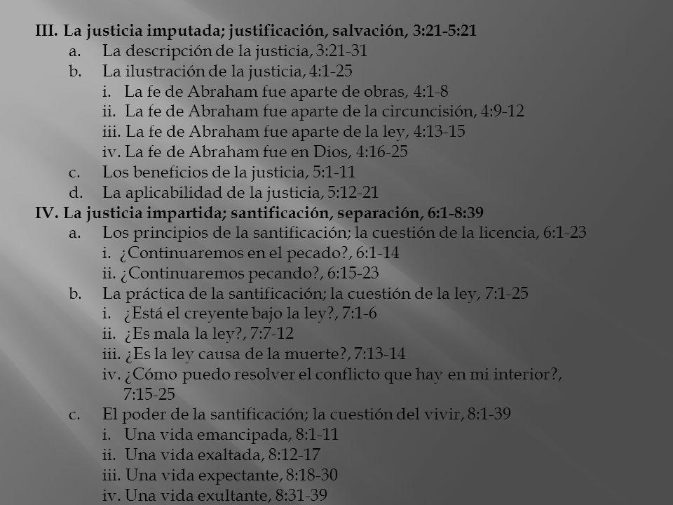 III. La justicia imputada; justificación, salvación, 3:21-5:21 a.La descripción de la justicia, 3:21-31 b.La ilustración de la justicia, 4:1-25 i. La