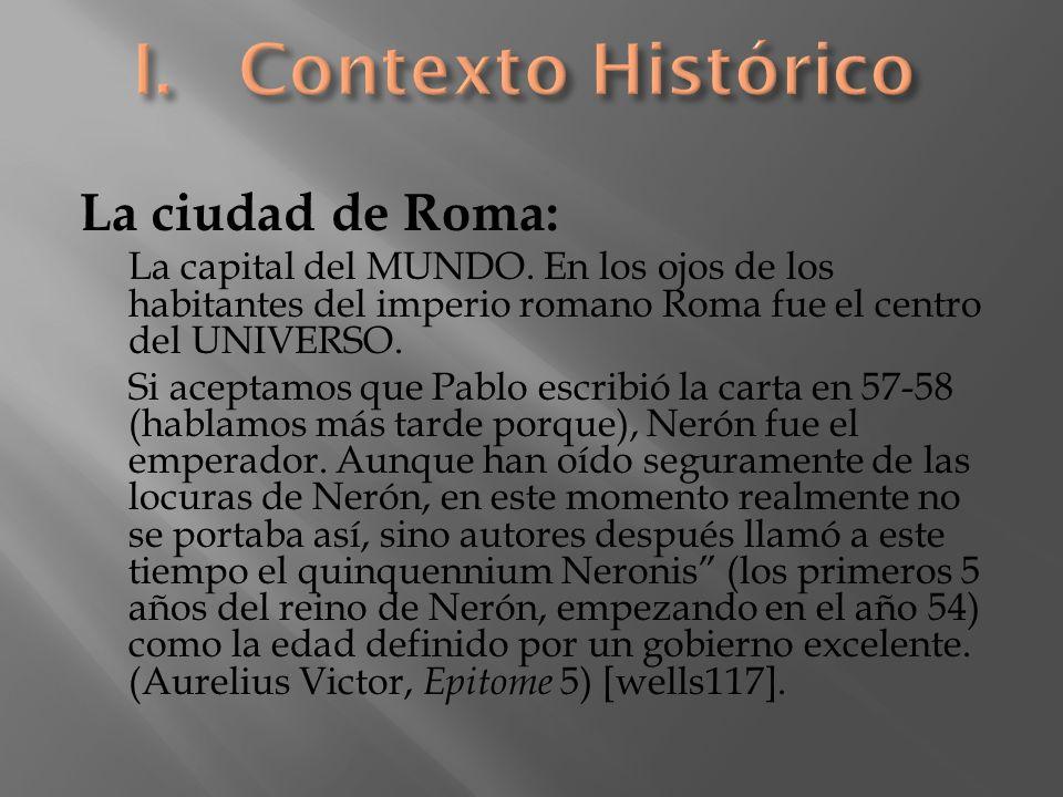 La ciudad de Roma: La capital del MUNDO. En los ojos de los habitantes del imperio romano Roma fue el centro del UNIVERSO. Si aceptamos que Pablo escr