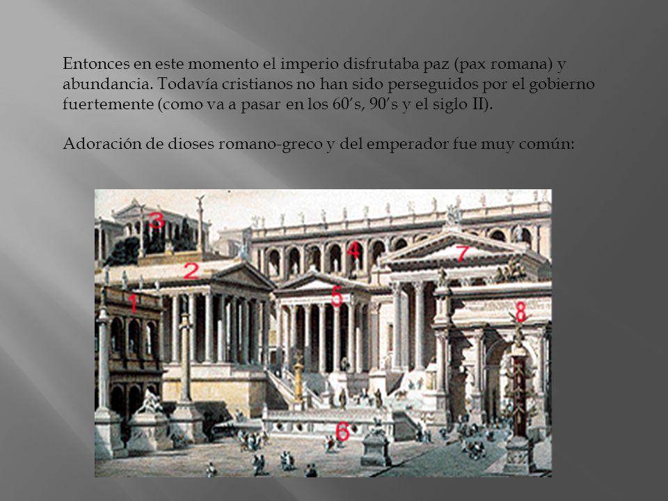 Entonces en este momento el imperio disfrutaba paz (pax romana) y abundancia. Todavía cristianos no han sido perseguidos por el gobierno fuertemente (