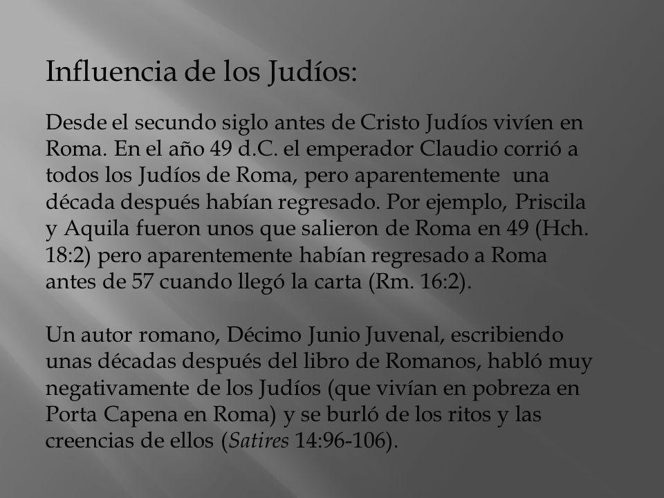 Influencia de los Judíos: Desde el secundo siglo antes de Cristo Judíos vivíen en Roma. En el año 49 d.C. el emperador Claudio corrió a todos los Judí