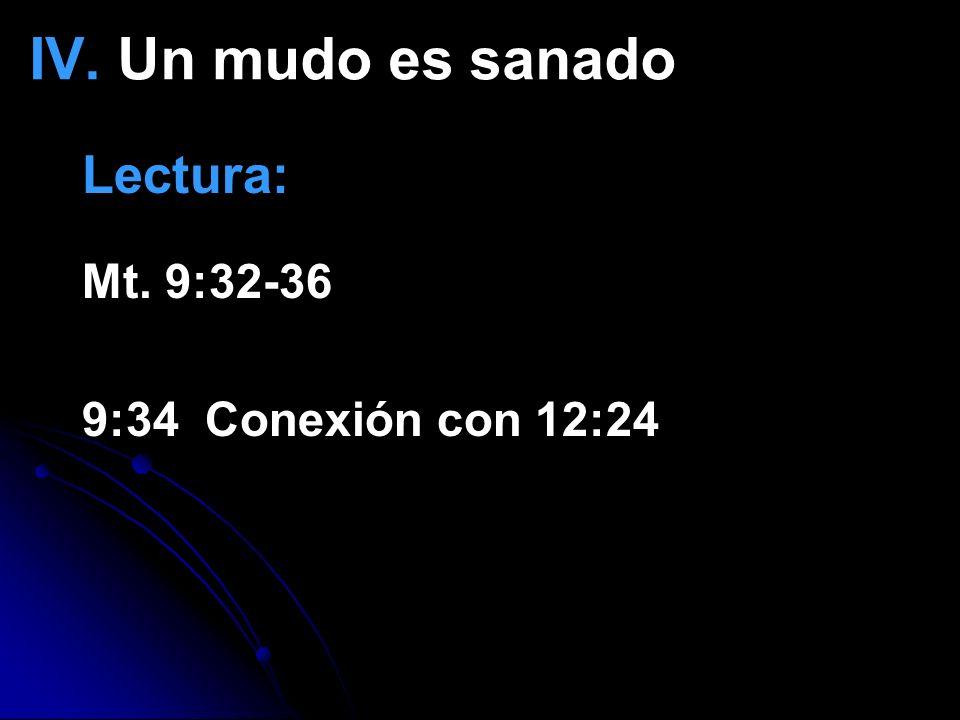 IV. Un mudo es sanado Lectura: Mt. 9:32-36 9:34 Conexión con 12:24