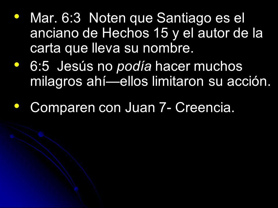 Mar. 6:3 Noten que Santiago es el anciano de Hechos 15 y el autor de la carta que lleva su nombre. 6:5 Jesús no podía hacer muchos milagros ahíellos l