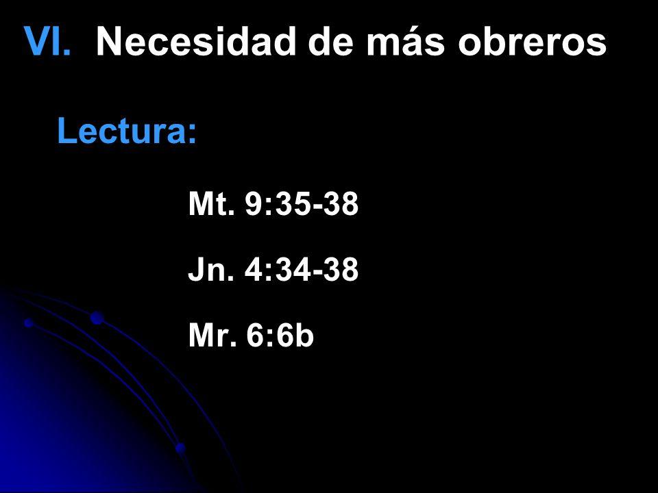 VI. Necesidad de más obreros Lectura: Mt. 9:35-38 Jn. 4:34-38 Mr. 6:6b