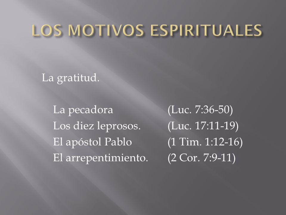 La gratitud. La pecadora (Luc. 7:36-50) Los diez leprosos.(Luc. 17:11-19) El apóstol Pablo(1 Tim. 1:12-16) El arrepentimiento.(2 Cor. 7:9-11)