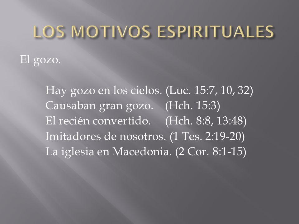 El gozo. Hay gozo en los cielos. (Luc. 15:7, 10, 32) Causaban gran gozo.(Hch. 15:3) El recién convertido.(Hch. 8:8, 13:48) Imitadores de nosotros. (1