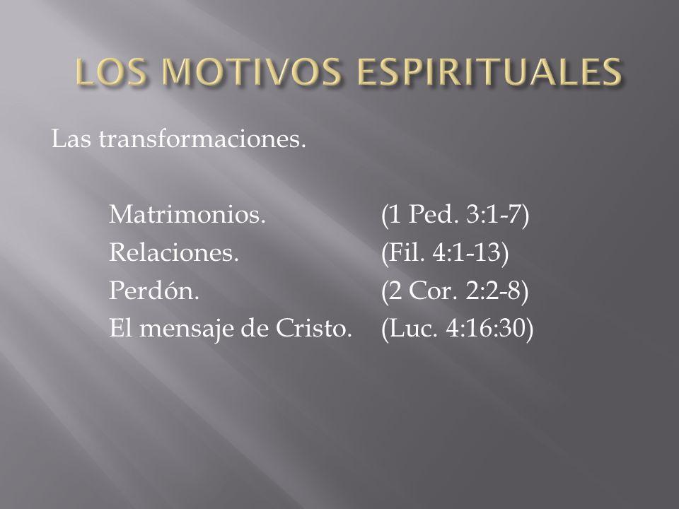 Las transformaciones. Matrimonios.(1 Ped. 3:1-7) Relaciones.(Fil. 4:1-13) Perdón.(2 Cor. 2:2-8) El mensaje de Cristo. (Luc. 4:16:30)