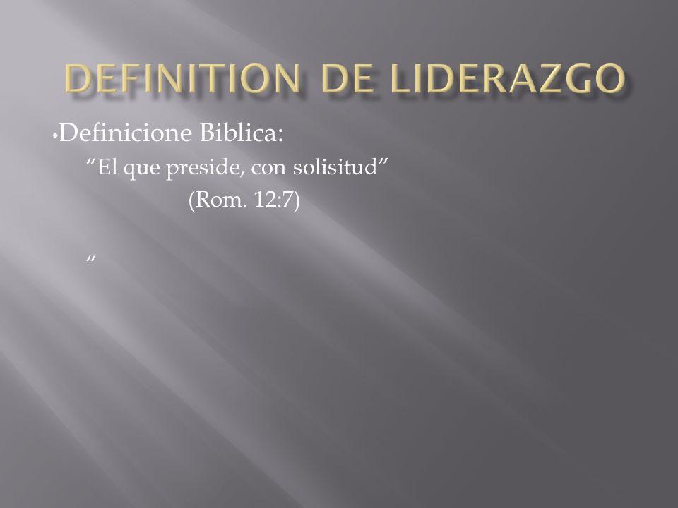 Definicione Biblica: El que preside, con solisitud (Rom. 12:7)