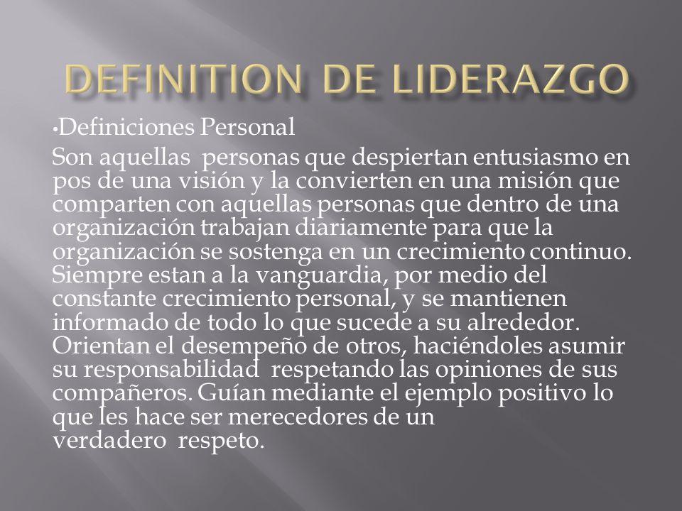 Definiciones Personal Son aquellas personas que despiertan entusiasmo en pos de una visión y la convierten en una misión que comparten con aquellas pe