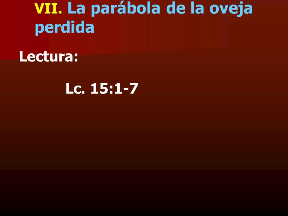 VII. La parábola de la oveja perdida Lectura: Lc. 15:1-7