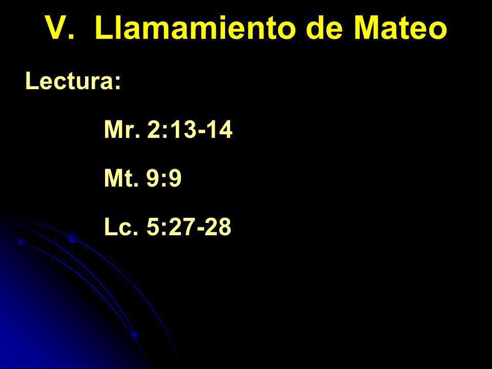 V. Llamamiento de Mateo Lectura: Mr. 2:13-14 Mt. 9:9 Lc. 5:27-28