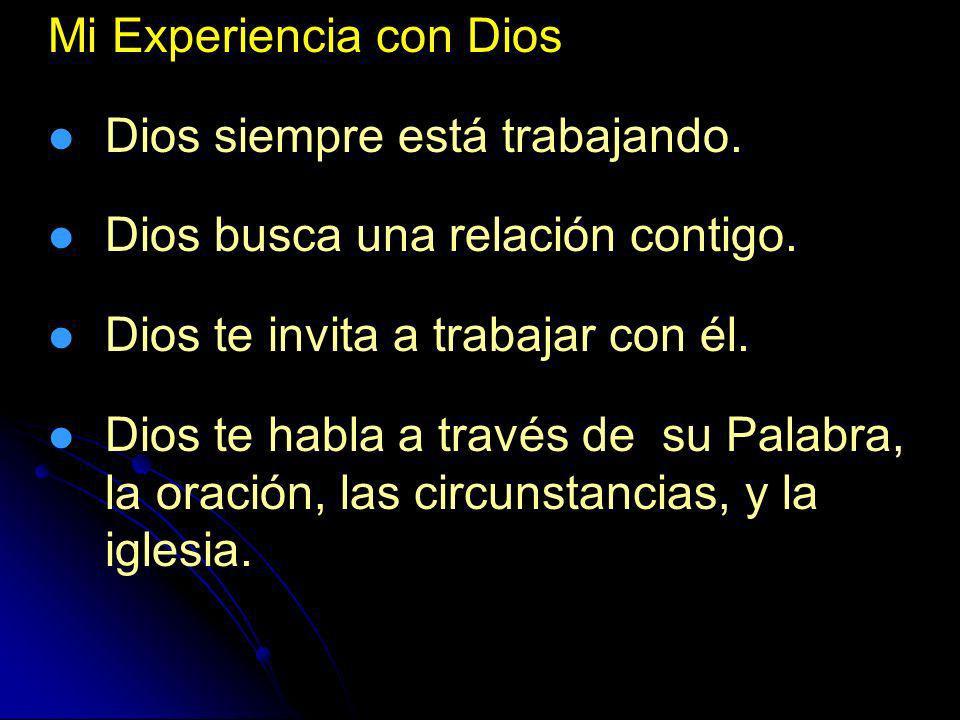 Mi Experiencia con Dios Dios siempre está trabajando. Dios busca una relación contigo. Dios te invita a trabajar con él. Dios te habla a través de su