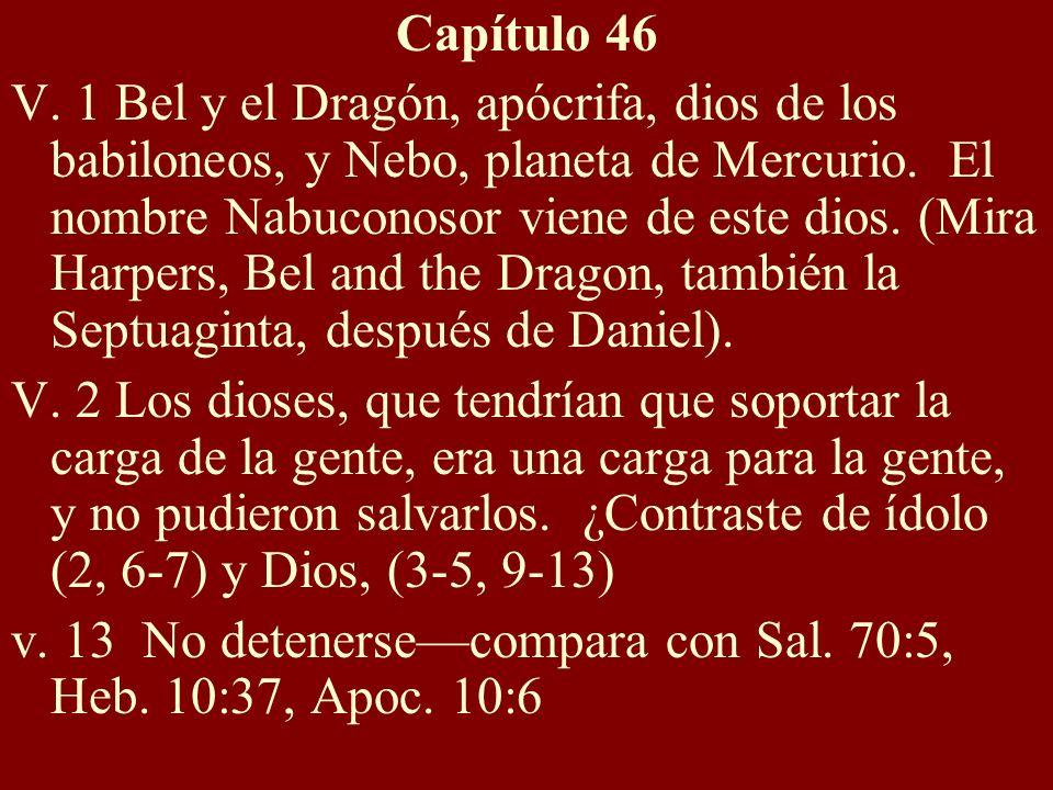 Capítulo 46 V. 1 Bel y el Dragón, apócrifa, dios de los babiloneos, y Nebo, planeta de Mercurio. El nombre Nabuconosor viene de este dios. (Mira Harpe
