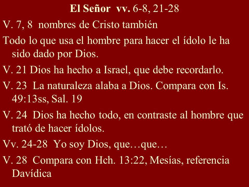 El Señor vv. 6-8, 21-28 V. 7, 8 nombres de Cristo también Todo lo que usa el hombre para hacer el ídolo le ha sido dado por Dios. V. 21 Dios ha hecho