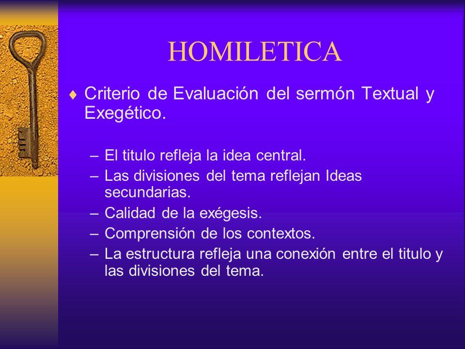 Criterio de Evaluación del sermón Textual y Exegético. –El titulo refleja la idea central. –Las divisiones del tema reflejan Ideas secundarias. –Calid