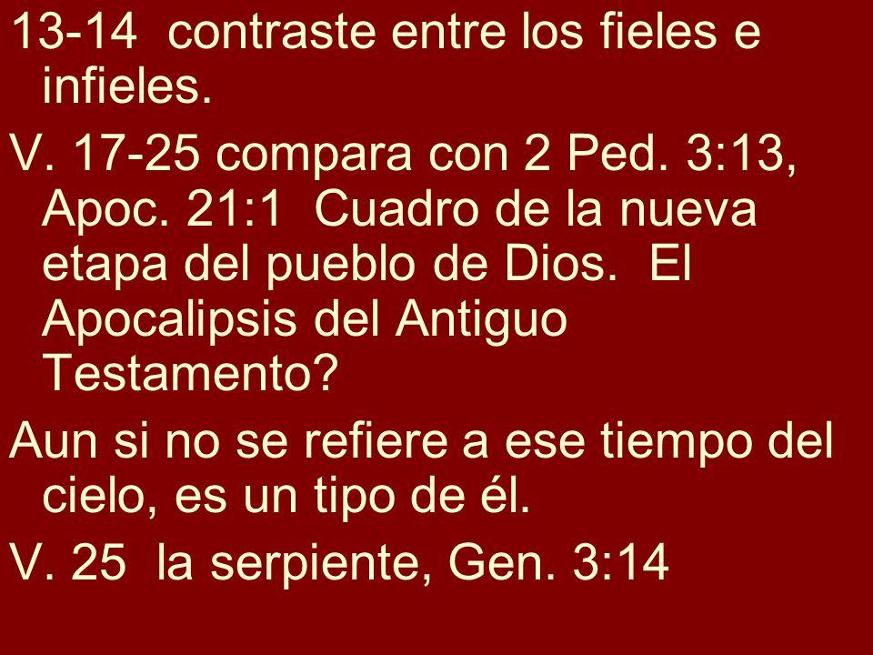 13-14 contraste entre los fieles e infieles. V. 17-25 compara con 2 Ped. 3:13, Apoc. 21:1 Cuadro de la nueva etapa del pueblo de Dios. El Apocalipsis