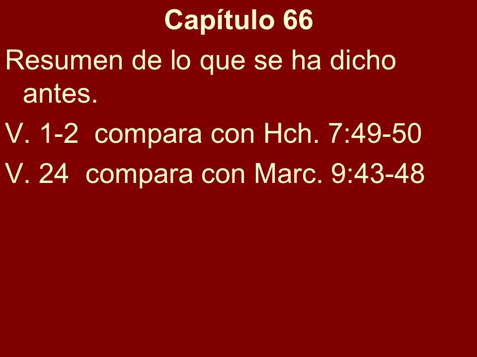 Capítulo 66 Resumen de lo que se ha dicho antes. V. 1-2 compara con Hch. 7:49-50 V. 24 compara con Marc. 9:43-48