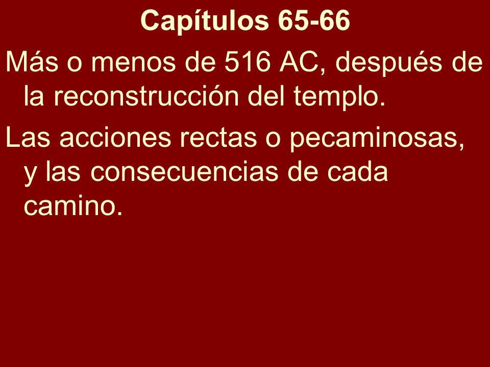 Capítulos 65-66 Más o menos de 516 AC, después de la reconstrucción del templo. Las acciones rectas o pecaminosas, y las consecuencias de cada camino.