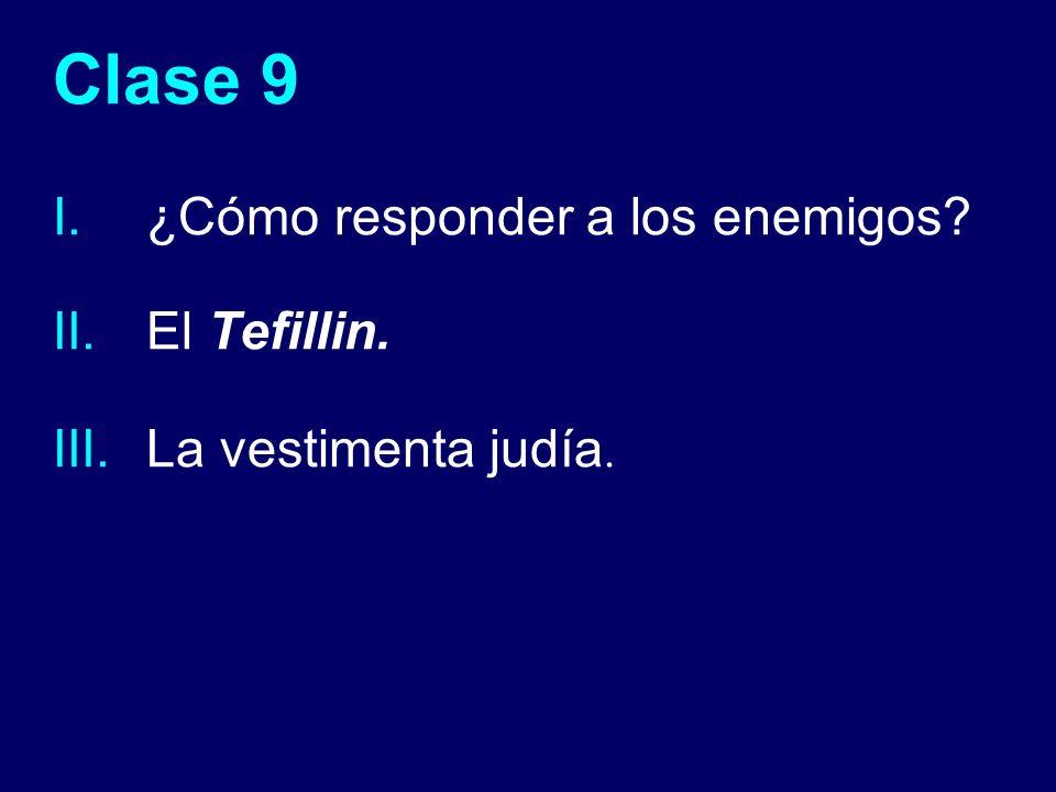 Clase 9 I.¿Cómo responder a los enemigos? II.El Tefillin. III.La vestimenta judía.