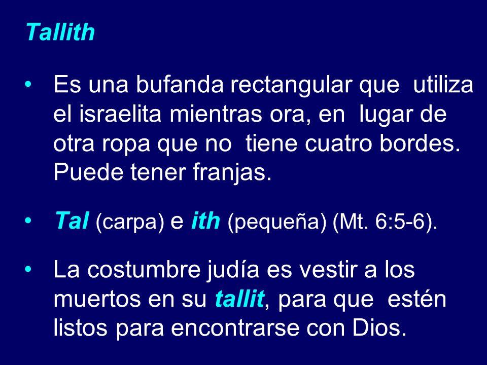 Tallith Es una bufanda rectangular que utiliza el israelita mientras ora, en lugar de otra ropa que no tiene cuatro bordes. Puede tener franjas. Tal (