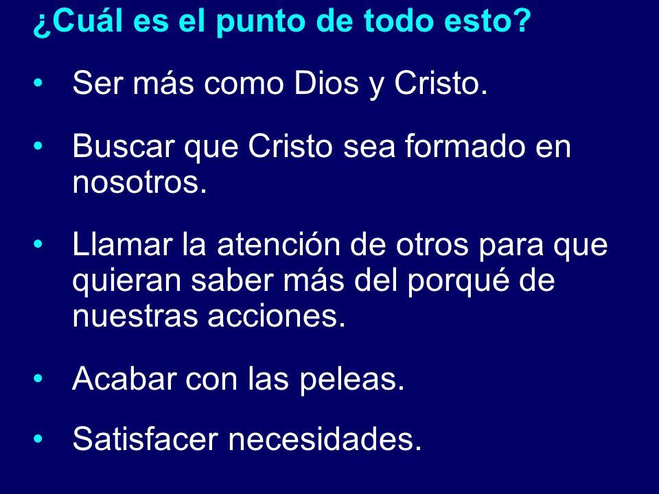 ¿Cuál es el punto de todo esto? Ser más como Dios y Cristo. Buscar que Cristo sea formado en nosotros. Llamar la atención de otros para que quieran sa