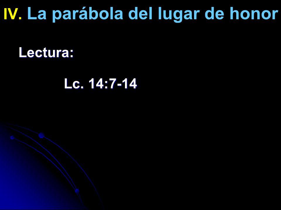 IV. La parábola del lugar de honor Lectura: Lc. 14:7-14