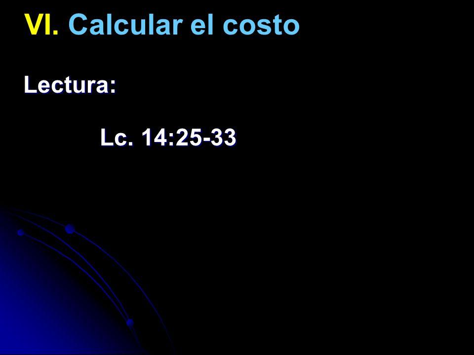 VI. Calcular el costo Lectura: Lc. 14:25-33