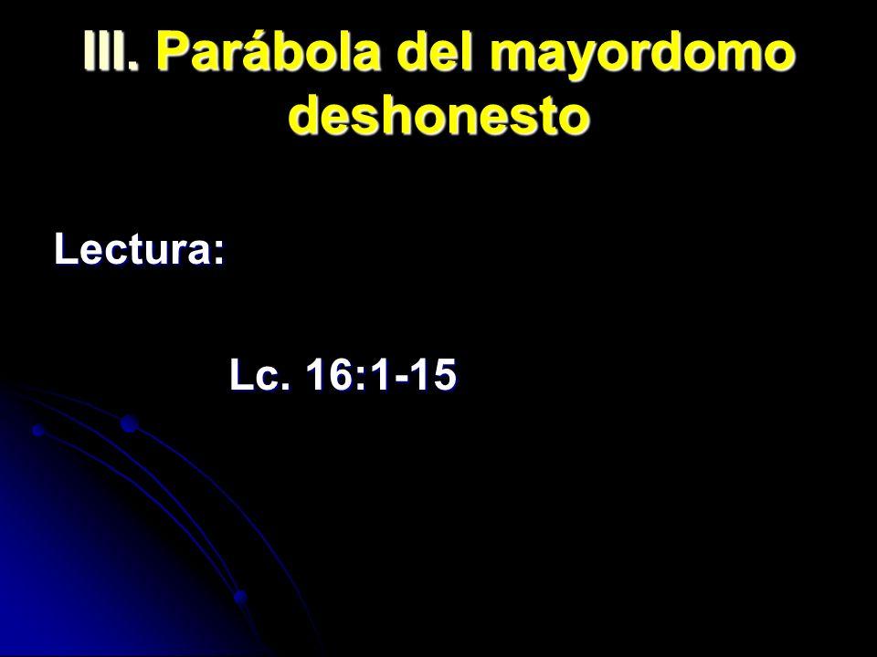 III. Parábola del mayordomo deshonesto Lectura: Lc. 16:1-15