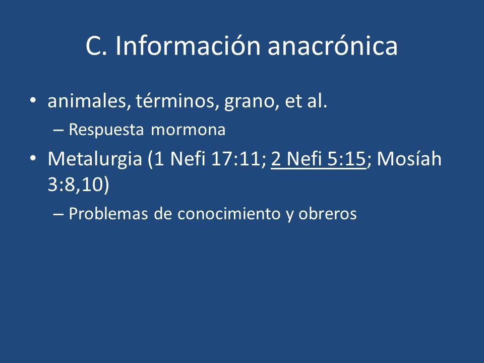 C. Información anacrónica animales, términos, grano, et al. – Respuesta mormona Metalurgia (1 Nefi 17:11; 2 Nefi 5:15; Mosíah 3:8,10) – Problemas de c
