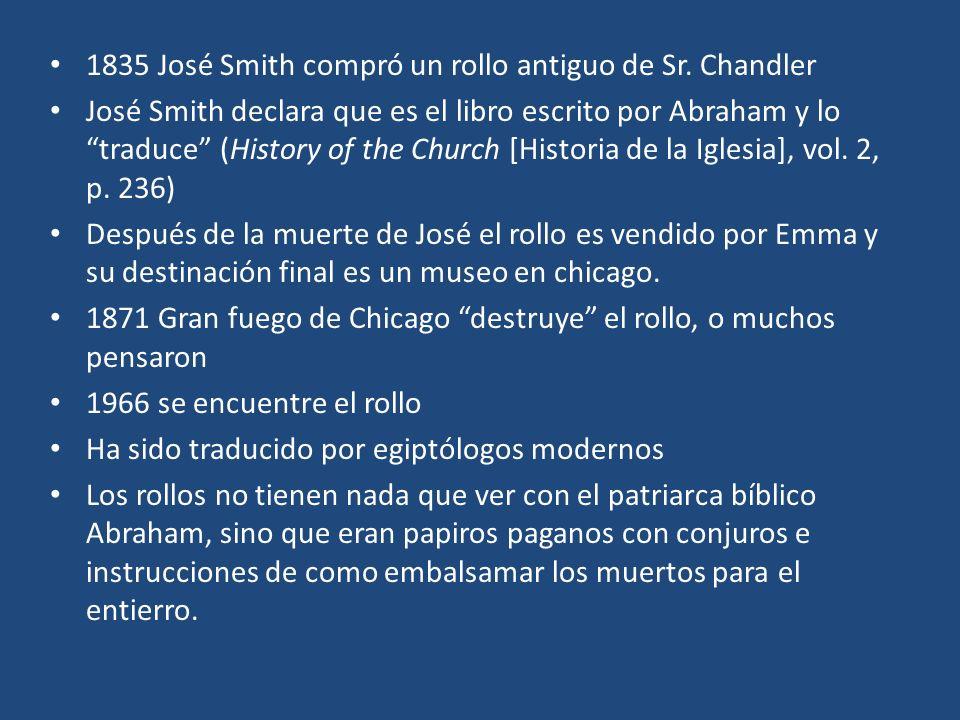 1835 José Smith compró un rollo antiguo de Sr. Chandler José Smith declara que es el libro escrito por Abraham y lo traduce (History of the Church [Hi