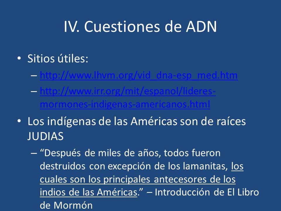 IV. Cuestiones de ADN Sitios útiles: – http://www.lhvm.org/vid_dna-esp_med.htm http://www.lhvm.org/vid_dna-esp_med.htm – http://www.irr.org/mit/espano
