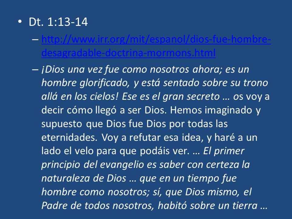 Dt. 1:13-14 – http://www.irr.org/mit/espanol/dios-fue-hombre- desagradable-doctrina-mormons.html http://www.irr.org/mit/espanol/dios-fue-hombre- desag